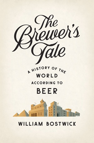 THE BREWER'S TALE – A History of the World According to Beer
